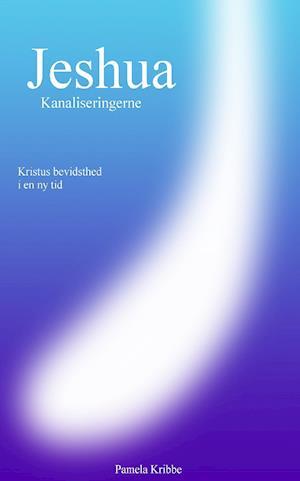 Bog, paperback Jeshua Kanaliseringerne, Kristus bevidsthed i en ny tid af Pamela Kribbe