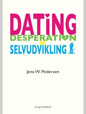 Dating desperation og selvudvikling af Jens W. Pedersen