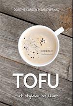 TOFU – et stykke af livet af Dorthe Larsen, Jane Wraae