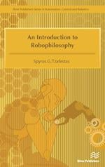 Introduction to Robophilosophy Cognition, Intelligence, Autonomy, Consciousness, Conscience, and Ethics