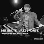 Det endte i Jazz(-House). og dermed beslægtet musik