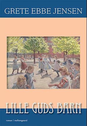Bog hæftet Lille Guds barn af Grete Ebbe Jensen