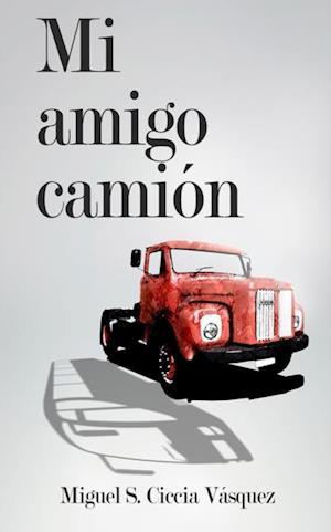 Mi Amigo Camión af Miguel Segundo Ciccia Vasquez