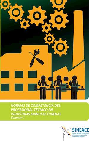 Normas de competencia del profesional técnico en industrias manufactureras, familia productiva industrias diversas (vol. 1)