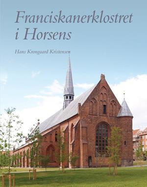 4419c156218e4 Bog Franciskanerklosteret i Horsens Hans Krongaard Kristensen epub ...