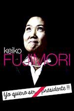 """Keiko Fujimori: """"Yo quiero ser Presidente !!!"""""""