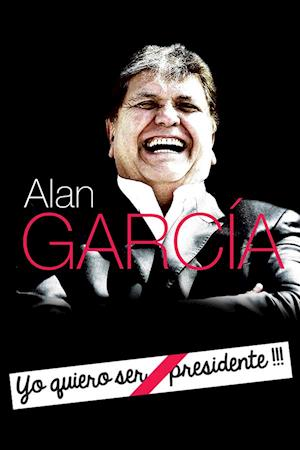 "Alan García: ""Yo quiero ser Presidente !!!"""