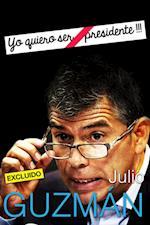 "Julio Guzmán: ""Yo quiero ser Presidente !!!"""