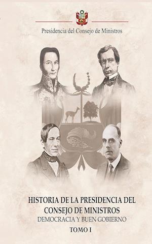 Historia de la Presidencia del Consejo de Ministros: Democracia y Buen Gobierno - Tomo I