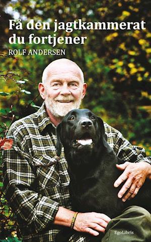 Bog, indbundet Få den jagtkammerat du fortjener af Rolf Andersen