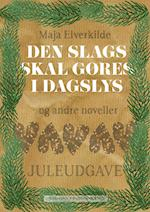 Den slags skal gøres i dagslys - og andre noveller af Maja Elverkilde
