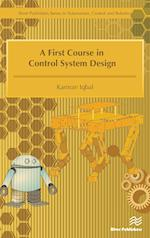 A First Course in Control System Design (River Publishers Series in Automation Control and Robotics)