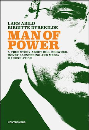 Man of Power – A True Story about Bill Browder, Money Laundering and Media Manipulation