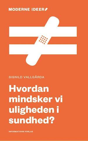 Hvordan mindsker vi uligheden i sundhed?-signild vallgårda-bog fra signild vallgårda på saxo.com