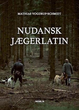 Nudansk jægerlatin-Mathias Vogdrup-Schmidt-Bog