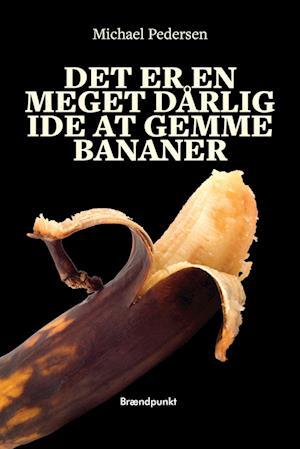 Det er en meget dårlig ide at gemme bananer