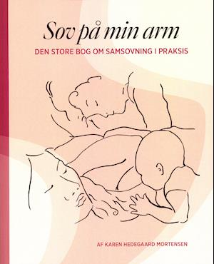 Sov på min arm - Den store bog om samsovning i praksis