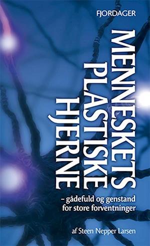 Bog, ukendt format Menneskets plastiske hjerne af Steen Nepper Larsen