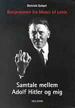 Samtale mellem Adolf Hitler og mig. bolsjevismen fra Moses til Lenin (Et hit fra Helikon historie)