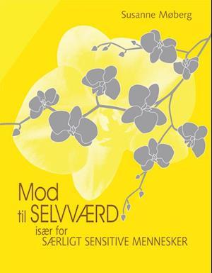 Bog, hæftet Mod til selvværd - især for særligt sensitive mennesker af Susanne Møberg