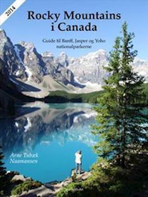 Rocky Mountains i Canada. Guide til Banff Jasper og Yoho nationalparkerne af Arne Tubæk Naamansen