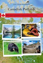 Canadisk Potlatch. Oplevelser og historier fra kyst til kyst i Canada af Arne Tubæk Naamansen