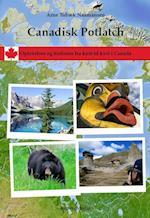 Canadisk Potlatch. Oplevelser og historier fra kyst til kyst i Canada