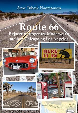 Route 66 – Rejseerindringer fra Modervejen mellem Chicago og Los Angeles af Arne Tubæk Naamansen