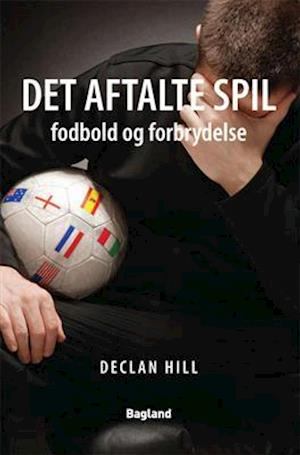 Bog, hæftet Det aftalte spil - fodbold og forbrydelse af Declan Hill