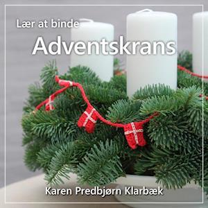 Lær at binde ADVENTSKRANS af Karen Predbjørn Klarbæk