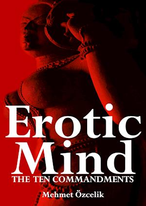 Erotic Mind - The Ten Commandments af Mehmet Ozcelik