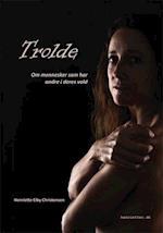Trolde om mennesker som har andre i deres vold af Henriette Eiby Christensen