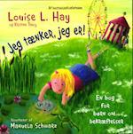 Jeg tænker, jeg er! af Louise L. Hay