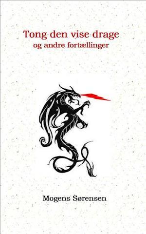 Tong den vise drage og andre fortællinger af Mogens Sørensen