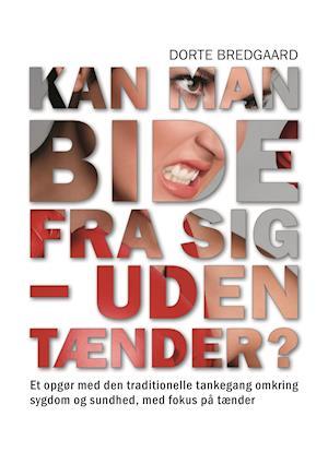 Kan man bide fra sig - uden tænder? af Dorte Bredgaard