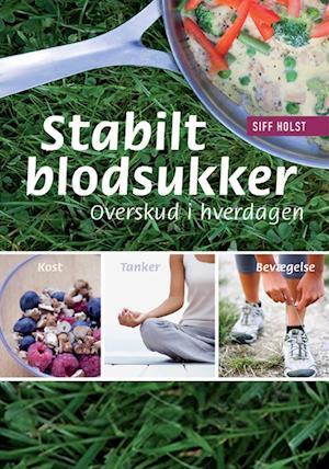 Stabilt blodsukker - overskud i hverdagen af Siff Holst