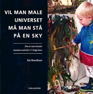 Bog, hæftet Vil man male Universet, må man stå på en sky af Kis Henriksen