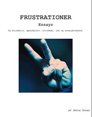 FRUSTRATIONER - Essays om kvindeliv af Jette Steen