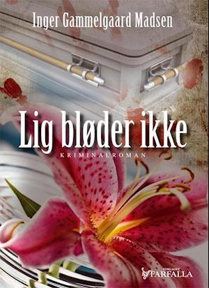 Bog, hæftet Lig bløder ikke af Inger Gammelgaard Madsen