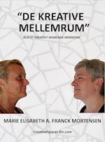 De Kreative Mellemrum - Bliv et kreativt skabende menneske af Marie Elisabeth A. Franck Mortensen