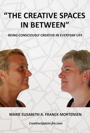 The Creative Spaces in Between: Being Consciously Creative in Everyday Life