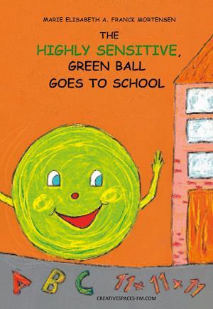 The Highly Sensitive, Green Ball Goes to School af Marie Elisabeth A. Franck Mortensen