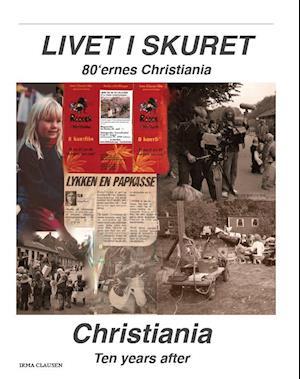 Livet I Skuret - Christiania Ten Years After af Irma Clausen