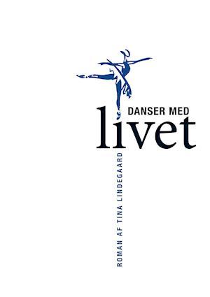 Danser med livet af Tina Lindegaard