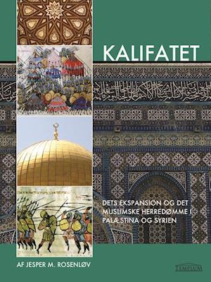Kalifatet - Dets ekspansion og det muslimske herredømme i Palæstina og Syrien