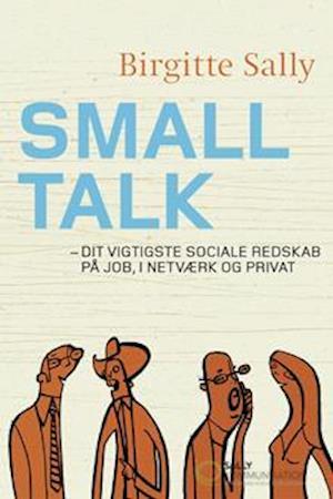 Smalltalk - dit vigtigste sociale redskab i netværk, på job og privat af Birgitte Sally