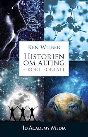 Bog hardback Historien om alting - kort fortalt af Ken Wilber