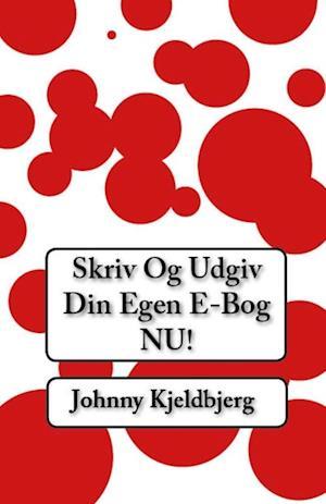 Skriv og Udgiv Din E-Bog NU! af Johnny Kjeldbjerg