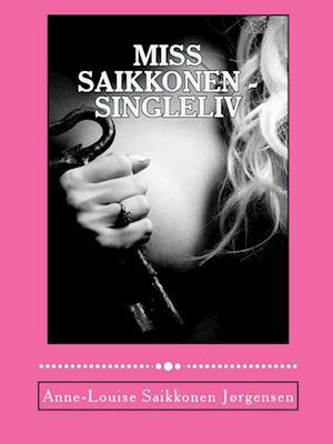 Miss Saikkonen - Singleliv af Anne-Louise Saikkonen Jørgensen