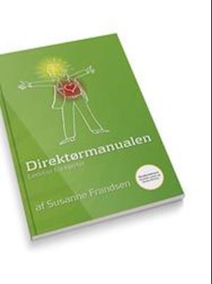 Direktørmanualen - ledelse fra hjertet af Susanne Frandsen